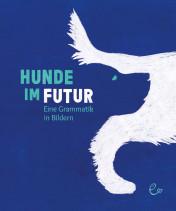 Hunde im Futur, ISBN 978-3-948410-21-6